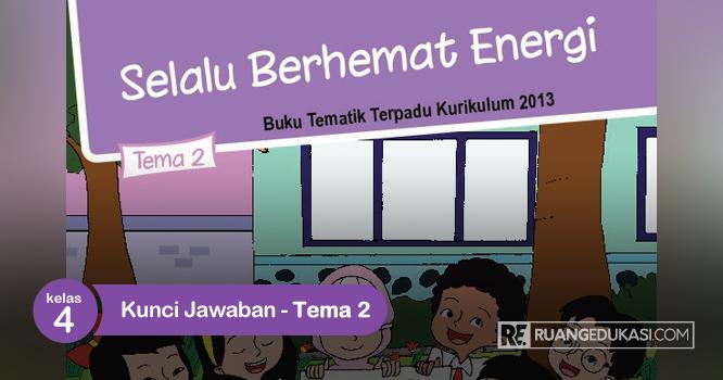 Kunci Jawaban Buku Siswa Tematik Kelas 4 Tema 2 Selalu Berhemat Energi Ruang Edukasi