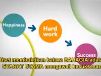 Bahagia -> Kerja Keras -> Sukses