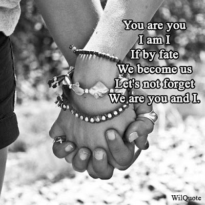 You are you  I am I  If by fate  We become us  Let's not forget  We are you and I.