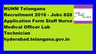 NUHM Telangana Recruitment 2016 - Jobs 828 Application Form Staff Nurse Medical Officer Lab Technician hyderabad.telangana.gov.in