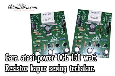 Cara atasi power OCL 150 watt Resistor kapur sering terbakar.