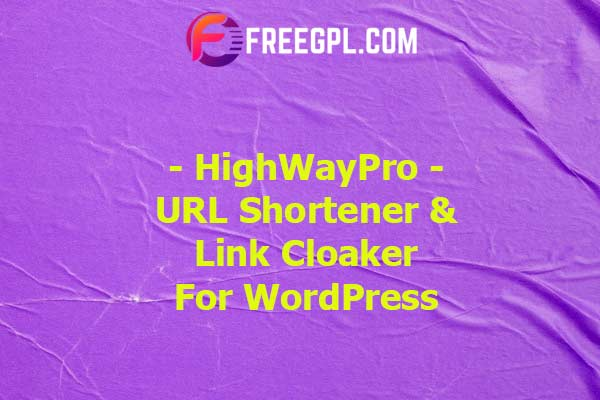 HighWayPro - URL Shortener & Link Cloaker for WordPress Nulled Download Free