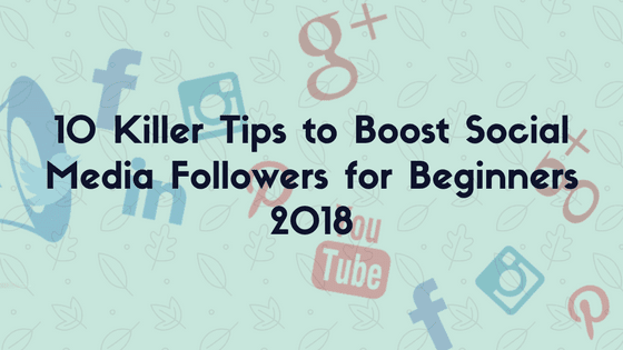 10 killer tips to Boost Social Media Followers 2018