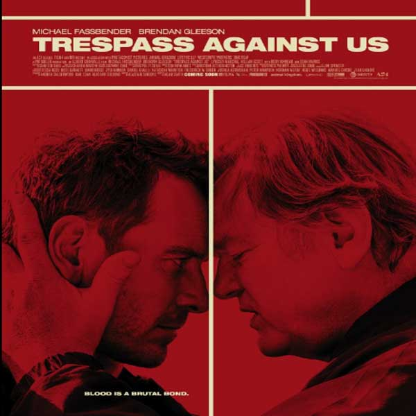 Trespass Against Us, Trespass Against Us Synopsis, Trespass Against Us Trailer, Trespass Against Us Review