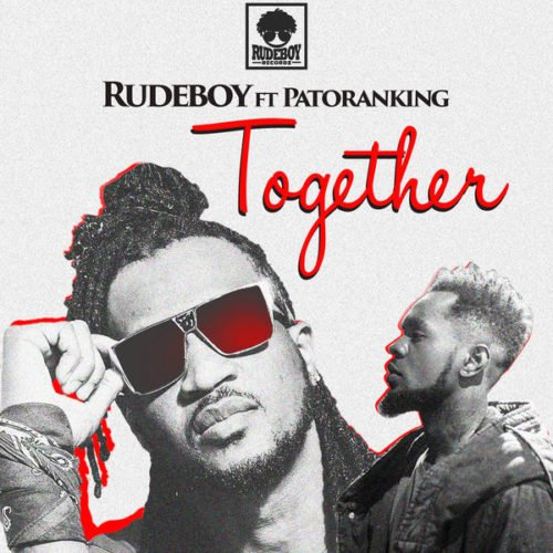[MUSIC] Rudeboy Ft. Patoranking - Together