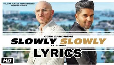 SLOWLY SLOWLY LYRICS | GURU RANDHAWA ft. PITBULL
