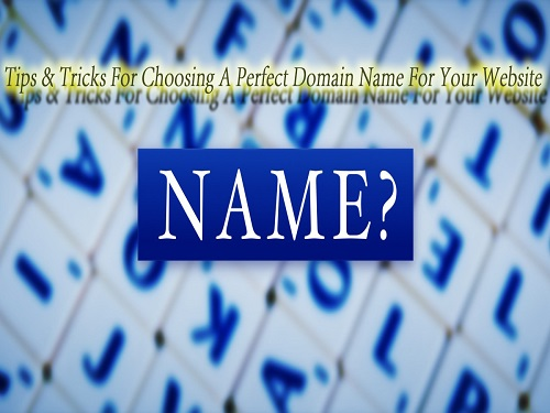 Tips & Tricks For Choosing A Perfect Domain Name For Your Website