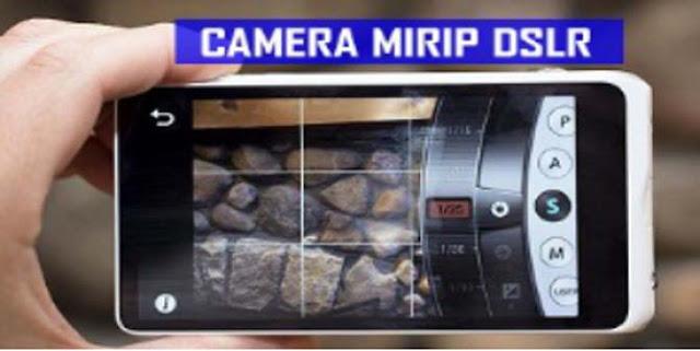 Kamera Terbaik Android Mirip DSLR