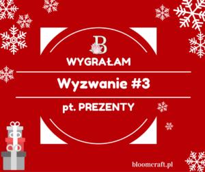 http://bloomcraft.pl/2016/12/21/wyniki-wyzwania-3-prezenty/