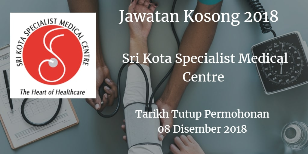 Jawatan Kosong Sri Kota Specialist Medical Centre 18 November - 03 Disember 2018