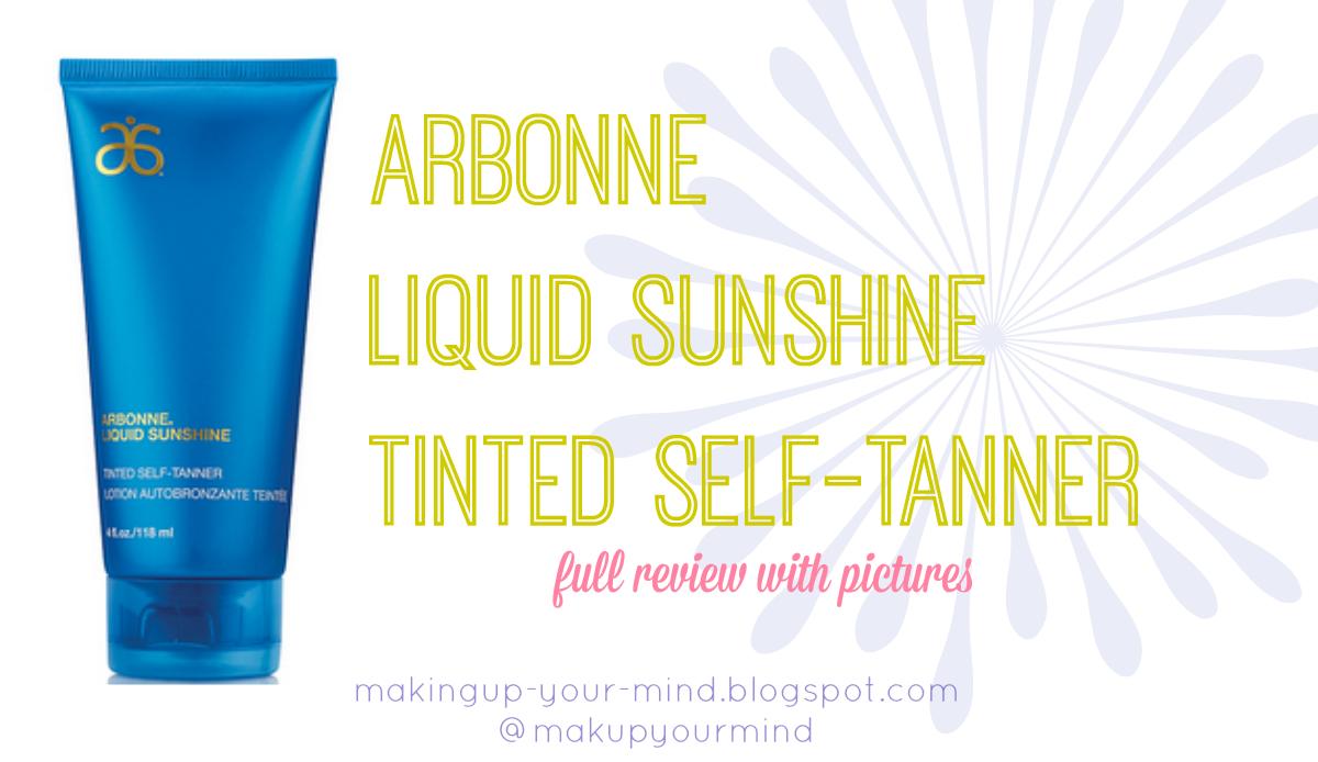 Makeup Your Mind Arbonne Liquid Sunshine Self Tanner Review