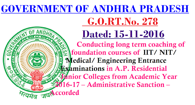 GOVERNMENT OF ANDHRA PRADESH|G.O.RT.No. 278|School Education Department - Conducting long term coaching of foundation courses of IIT/ NIT/ Medical/ Engineering Entrance Examinations in A.P. Residential Junior Colleges from Academic Year 2016-17 – Administrative Sanction – Accorded/2016/11/gortno-278-dated-15-11-2016-conducting-long-term-coaching-of-foundation-courses-iit-nit-medical-engineering-entrance-examinations-AP-residential-colleges-academic-tear-2016-17.html