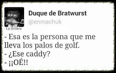 Esa es la persona que me lleva los palos de golf, ese caddy ? , oé