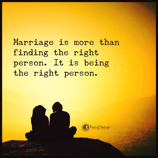 Marriage Is More Than Finding The Right Person It Is Being The