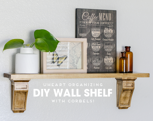 UHeart Organizing: DIY Wall Shelf with Corbels!
