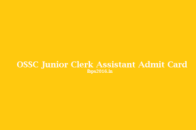 OSSC Junior Clerk Assistant Admit Card 2016