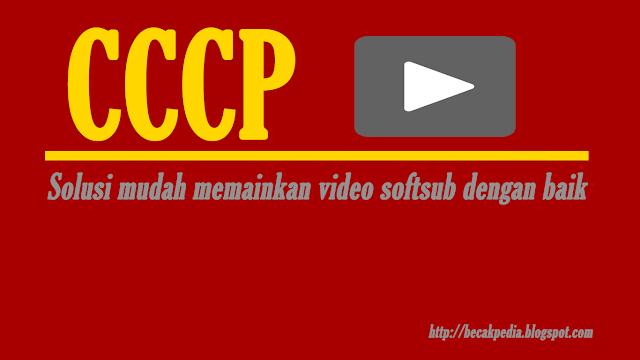 CCCP Solusi Mudah memainkan video softsub dengan baik