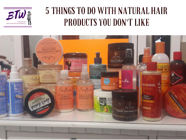 5 Things To Do With Natural Hair Products You Don't Like