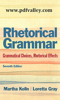 Rhetorical Grammar: Grammatical Choices, Rhetorical Effects 7th Edition