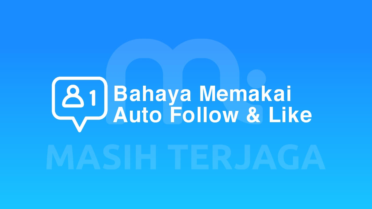 Bahaya Memakai Auto Follow / Like Akun Media Sosial (IG, FB, Twitter)