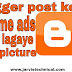 Blogger post ke bich me ads kaise lagaye with picture