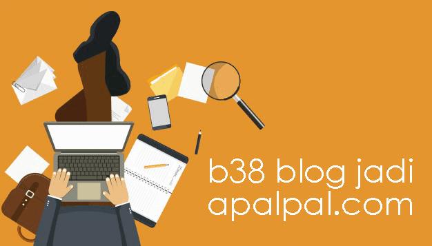 B38 Blog Berganti Domain Menjadi Apalpal dot com