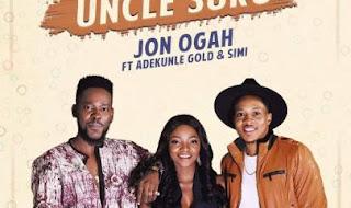DOWNLOAD MP3: Jon Ogah ft. Adekunle Gold X Simi – Uncle Suru 1
