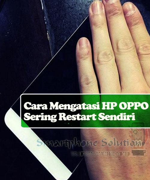 cara memperbaiki hp oppo yang sering restart sendiri Memperbaiki HP OPPO Yang Sering Restart Sendiri Dengan 10 Cara Terbaru !!