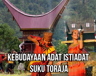 Keunikan Sejarah budaya etika istiadat Suku Toraja Berasal dari Sulawesi Selatan Tempat Wisata Keunikan Sejarah budaya etika istiadat Suku Toraja Berasal dari Sulawesi Selatan