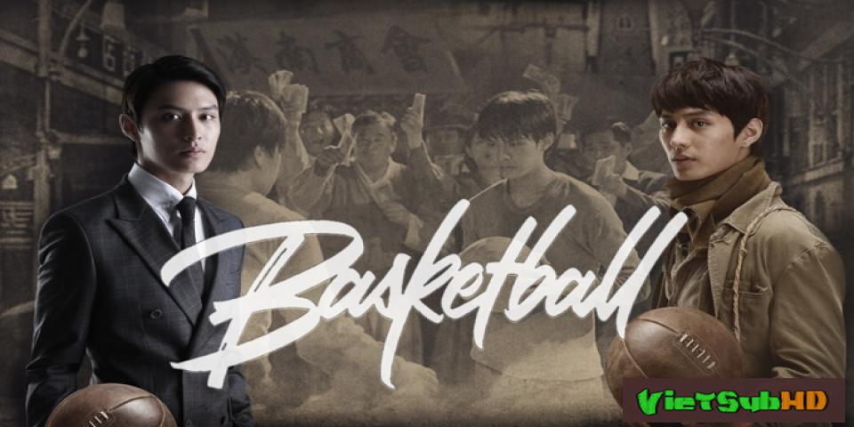 Phim Tình Yêu Và Đam Mê Hoàn tất (18/18) Lồng tiếng HD | Basketball 2013