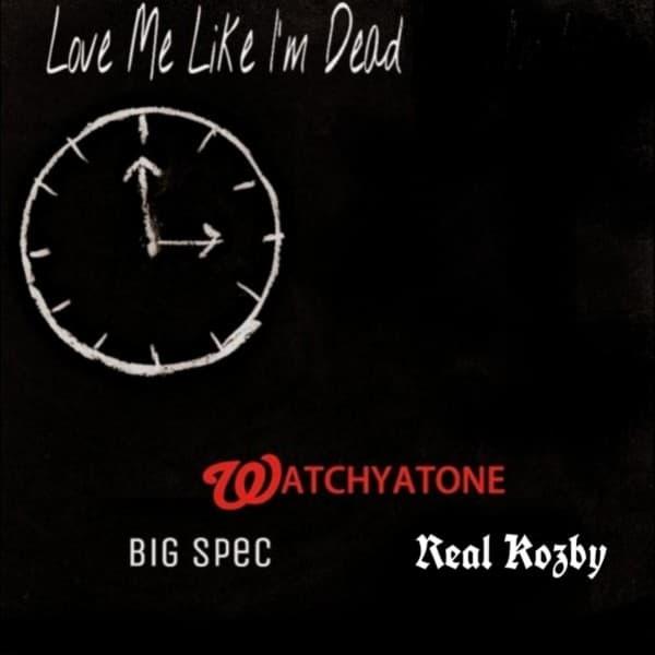 "Watchyatone FINALLY drops ""Love Me Like I'm Dead"" feat. Big Spec & Real Kozby"