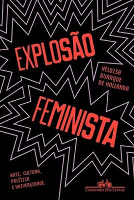 EXPLOSÃO FEMINISTA - Arte, cultura, política e universidade (Heloisa Buarque de Hollanda)