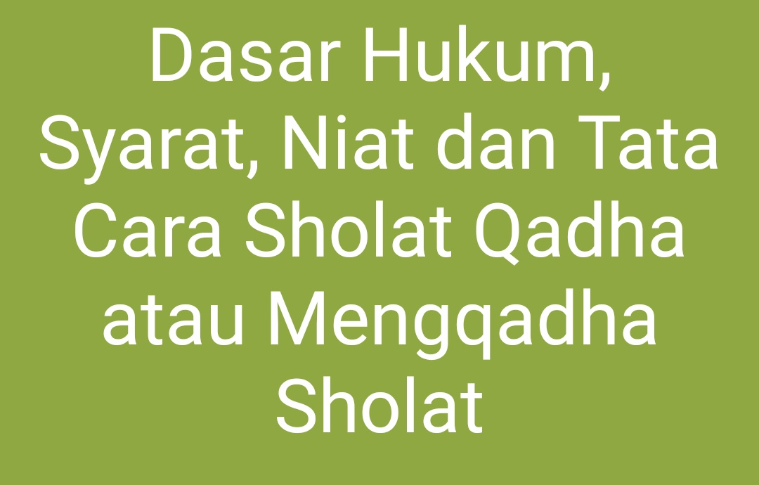 Dasar Hukum, Syarat, Niat dan Tata Cara Sholat Qadha atau Mengqadha Sholat