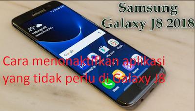 Cara menonaktifkan aplikasi yang tidak perlu di Galaxy J8
