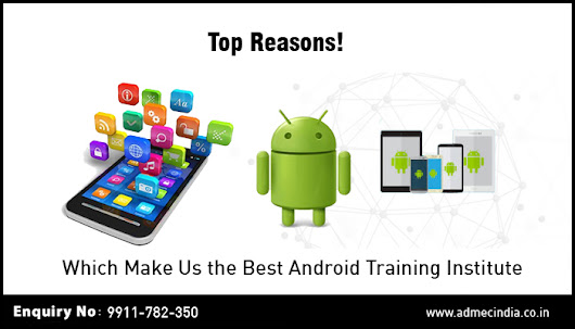 Top Reasons! Which Make Us the Best Android Training Institute