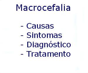 Macrocefalia causas sintomas diagnóstico tratamento prevenção riscos complicações