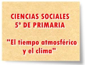 CIENCIAS SOCIALES DE 5º DE PRIMARIA El tiempo atmosférico y el clima