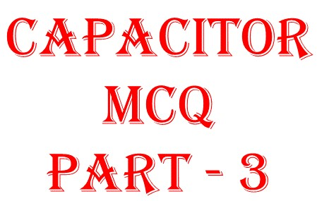 Capacitor objective question -3