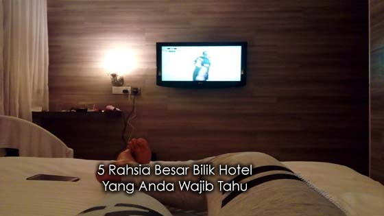 5 Rahsia Besar Bilik Hotel Yang Anda Wajib Tahu