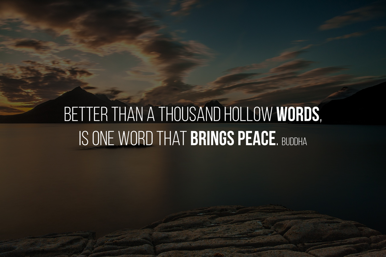 Better than a thousand hollow words, is one word that brings #peace. Buddha