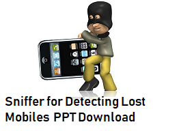 Sniffer for Detecting Lost Mobiles  PPT Download seminar report