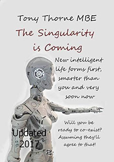 The Singularity is Coming - a scary account of what is about to happen and why and when, by Tony Thorne MBE