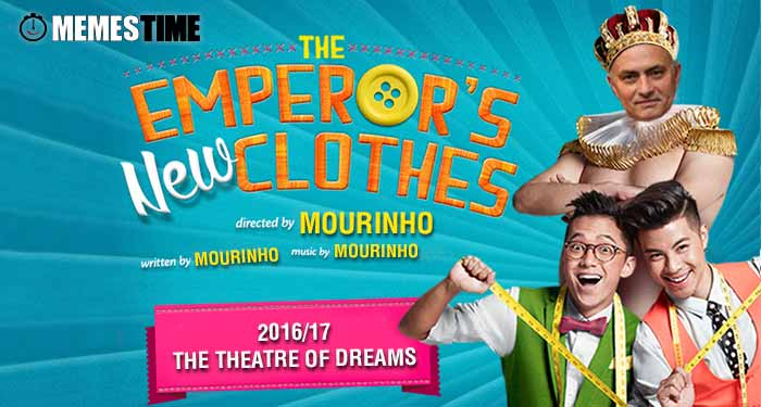 Memes Time The Emperor´s New Clothes Staring José Mourinho – 2016/17 The Theatre of Dreams