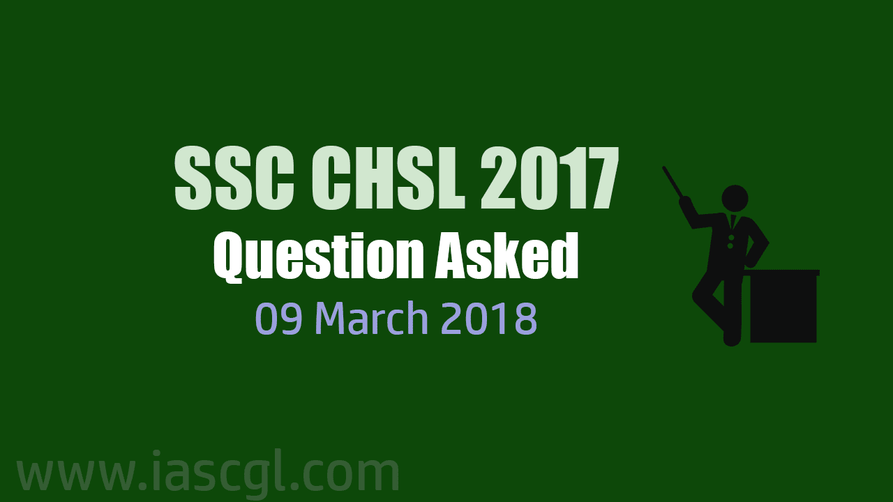 SSC CHSL 2017 Tier I question asked 09 March 2018