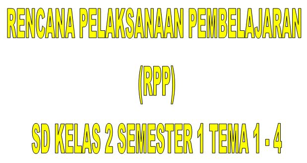 RPP SD/MI Kelas II Semester 1 Kurikulum 2013 Tema 1 - 4 Format Microsoft Word