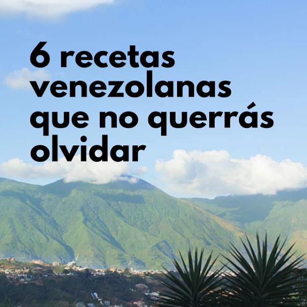 6 recetas venezolanas que no querrás olvidar