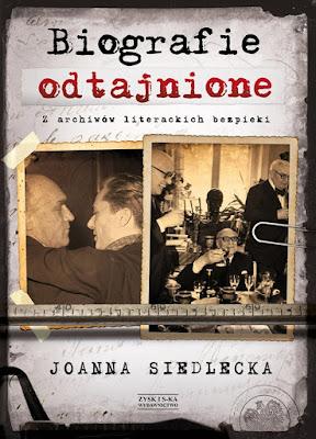 """""""Biografie odtajnione. Z archiwów literackich bezpieki"""" – Joanna Siedlecka"""