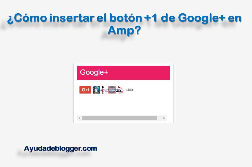 ¿Cómo insertar el botón +1 de Google+ en Amp?