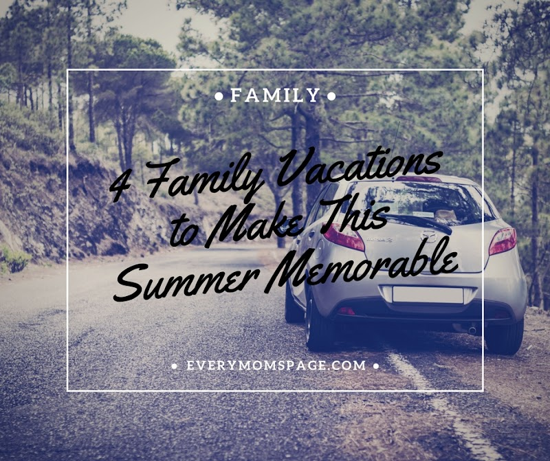 4 Family Vacations to Make This Summer Memorable