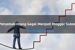 Penyebab Orang Gagal Menjadi Blogger Sukses